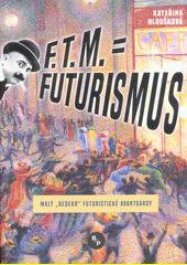 "F.T.M. = Futurismus : malý ""bedekr"" futuristické avantgardy  (odkaz v elektronickém katalogu)"