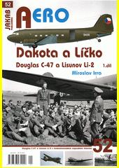 Dakota a Líčko : Douglas C-47 a Lisunov Li-2 v československém vojenském letectvu. 1. díl  (odkaz v elektronickém katalogu)