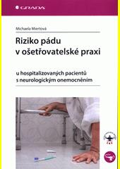Riziko pádu v ošetřovatelské praxi : u hospitalizovaných pacientů s neurologickým onemocněním  (odkaz v elektronickém katalogu)