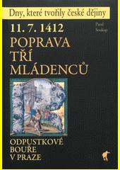 11. 7. 1412 : poprava tří mládenců : odpustkové bouře v Praze  (odkaz v elektronickém katalogu)