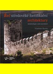 Řeč středověké fortifikační architektury : terminologie a její souvislosti  (odkaz v elektronickém katalogu)