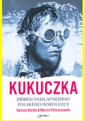 Kukuczka : příběh nejslavnějšího polského horolezce  (odkaz v elektronickém katalogu)