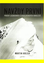 Navždy první : příběhy legendárních československých horolezců  (odkaz v elektronickém katalogu)