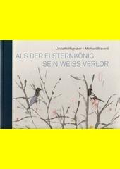 Als der Elsternkönig sein Weiss verlor  (odkaz v elektronickém katalogu)