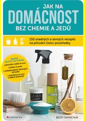 Jak na domácnost bez chemie a jedů : 150 snadných a levných receptů na přírodní čisticí prostředky  (odkaz v elektronickém katalogu)