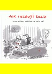 Jak rozdojit kozla : návod od Laury Janáčkové, jak získat vše!  (odkaz v elektronickém katalogu)