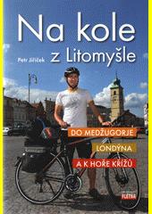 Na kole z Litomyšle : do Medžugorje, Londýna a k Hoře křížů  (odkaz v elektronickém katalogu)