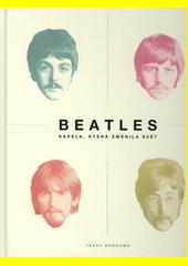 Beatles : kapela, která změnila svět  (odkaz v elektronickém katalogu)