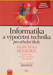 Informatika a výpočetní technika pro střední školy. Teoretická učebnice  (odkaz v elektronickém katalogu)