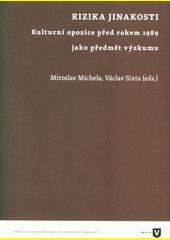 Rizika jinakosti : kulturní opozice před rokem 1989 jako předmět výzkumu  (odkaz v elektronickém katalogu)
