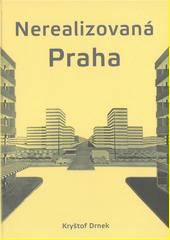 Nerealizovaná Praha  (odkaz v elektronickém katalogu)