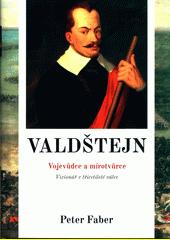 Valdštejn : vojevůdce a mírotvůrce : vizionář v třicetileté válce  (odkaz v elektronickém katalogu)