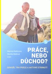 Práce, nebo důchod? : senioři, trh práce a aktivní stárnutí  (odkaz v elektronickém katalogu)