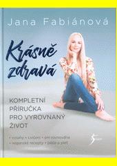 Krásně zdravá : kompletní příručka pro vyrovnaný život  (odkaz v elektronickém katalogu)