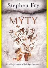 Mýty : řecké báje kořeněné britským humorem  (odkaz v elektronickém katalogu)