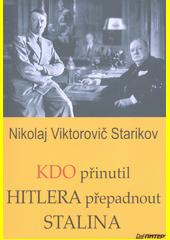 Kdo přinutil Hitlera přepadnout Stalina  (odkaz v elektronickém katalogu)