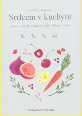 Srdcem v kuchyni : zdravé, ověřené, autorské a oblíbené recepty bez lepku, laktózy, cukru a jiných alergenů  (odkaz v elektronickém katalogu)