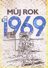 Můj rok 1969  (odkaz v elektronickém katalogu)