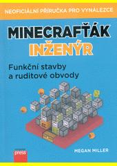Minecrafťák inženýr : funkční stavby a ruditové obvody  (odkaz v elektronickém katalogu)