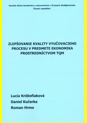 Zlepšovanie kvality vyučovacieho procesu v predmete Ekonomika prostredníctvom TQM : monografia  (odkaz v elektronickém katalogu)