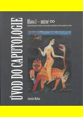 Úvod do caputologie : hlava I - mírné ∞ : cyklus charakterizující v básnické a výtvarné nadsázce intelektuální, a (odkaz v elektronickém katalogu)