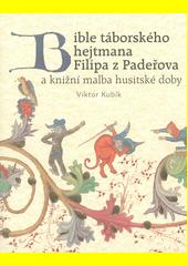 Bible táborského hejtmana Filipa z Padeřova a knižní malba husitské doby  (odkaz v elektronickém katalogu)