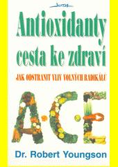 Antioxidanty - cesta ke zdraví : jak odstranit vliv volných radikálů  (odkaz v elektronickém katalogu)