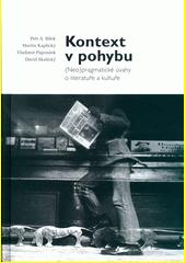 Kontext v pohybu : (neo)pragmatické úvahy o literatuře a kultuře  (odkaz v elektronickém katalogu)