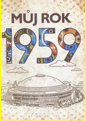 Můj rok 1959  (odkaz v elektronickém katalogu)