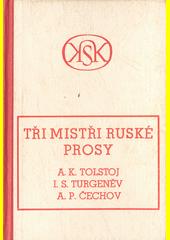 Tři ruští klasikové : A.K. Tolstoj, I.S. Turgeněv, A.P. Čechov  (odkaz v elektronickém katalogu)