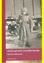Deník legionáře Františka Boušky : šest let odloučení  (odkaz v elektronickém katalogu)