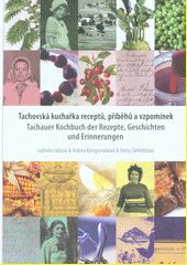 Tachovská kuchařka receptů, příběhů a vzpomínek = Tachauer Kochbuch der Rezepte, Geschichten und Erinnerungen  (odkaz v elektronickém katalogu)