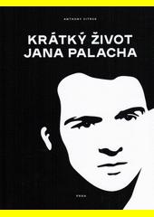 Krátký život Jana Palacha  (odkaz v elektronickém katalogu)