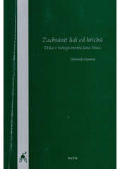 Zachránit lidi od hříchů : etika v teologii mistra Jana Husa  (odkaz v elektronickém katalogu)