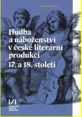 Hudba a náboženství v české literární produkci 17. a 18. století  (odkaz v elektronickém katalogu)
