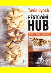 Pěstování hub : metody, postupy, zpracování  (odkaz v elektronickém katalogu)