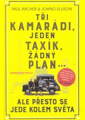 Tři kamarádi, jeden taxík, žádný plán... ale přesto se jede kolem světa  (odkaz v elektronickém katalogu)