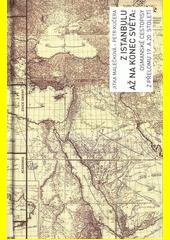 Z Istanbulu až na konec světa : osmanské cestopisy z přelomu 19. a 20. století  (odkaz v elektronickém katalogu)