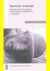 Smrtí ke svobodě : východem Čech za pomníky světové války a architekturou 1. republiky  (odkaz v elektronickém katalogu)