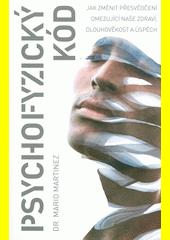 Psychofyzický kód : jak změnit přesvědčení omezující naše zdraví, dlouhověkost a úspěch  (odkaz v elektronickém katalogu)
