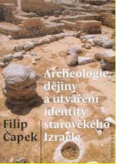 Archeologie, dějiny a utváření identity starověkého Izraele  (odkaz v elektronickém katalogu)