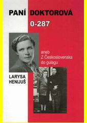 Paní doktorová 0-287, aneb, Z Československa do gulagu  (odkaz v elektronickém katalogu)