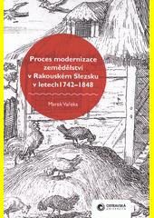 Proces modernizace zemědělství v Rakouském Slezsku v letech 1742-1848  (odkaz v elektronickém katalogu)