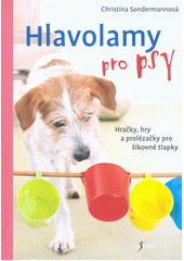 Hlavolamy pro psy : hračky, hry a prolézačky pro šikovné tlapky  (odkaz v elektronickém katalogu)