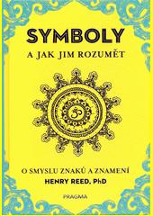 Symboly a jak jim rozumět : o smyslu znaků a znamení  (odkaz v elektronickém katalogu)
