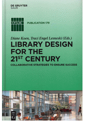 Library design for the 21st century : collaborative strategies to ensure success  (odkaz v elektronickém katalogu)