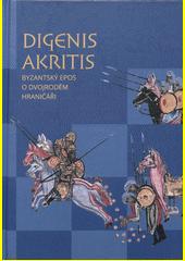 Digenis Akritis : byzantský epos o Dvojrodém Hraničáři  (odkaz v elektronickém katalogu)