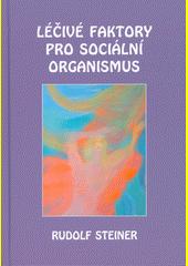 Léčivé faktory pro sociální organismus = Heilfaktoren für den sozialen Organismus  (odkaz v elektronickém katalogu)