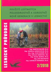 Použití listnatých poloodrostků a odrostků nové generace v lesnictví : certifikovaná metodika = Use of the new generation broadleaf semi-saplings and saplings in forestry  (odkaz v elektronickém katalogu)