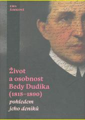 Život a osobnost Bedy Dudíka (1815-1890) pohledem jeho deníků  (odkaz v elektronickém katalogu)